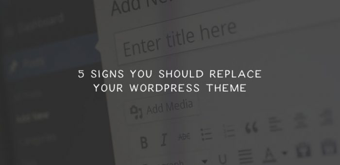 5 Signs You Should Replace Your WordPress Theme